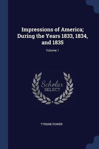 Read Online Impressions of America; During the Years 1833, 1834, and 1835; Volume 1 ebook