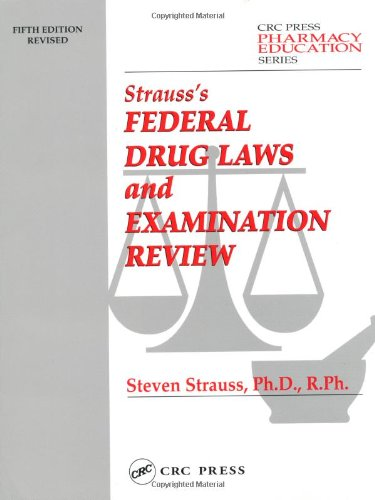 Strauss' Pharmacy Law and Examination Review, Fifth Edition (STRAUSS' FEDERAL DRUG LAWS & EXAM REVIEW)
