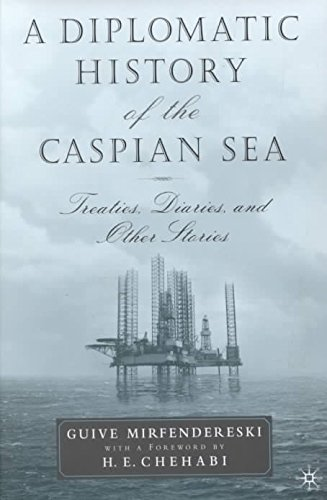 Read Online A Diplomatic History of the Caspian Sea : Treaties, Diaries and Other Stories(Hardback) - 2001 Edition pdf