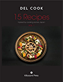 15 Recipes: Inspired by Cooking Across Japan (DEL COOK Mastering Cooking) (English Edition)
