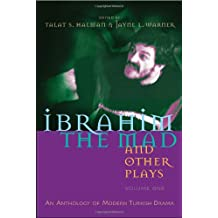Ibrahim the Mad and Other Plays: An Anthology of Modern Turkish Drama, Volume One