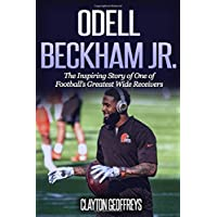 Odell Beckham Jr.: The Inspiring Story of One of Football's Greatest Wide Receivers (Football Biography Books)