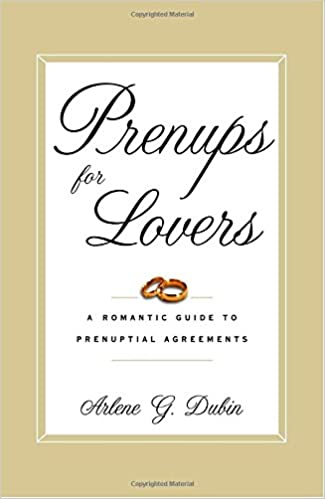 Prenups For Lovers A Romantic Guide To Prenuptial Agreements