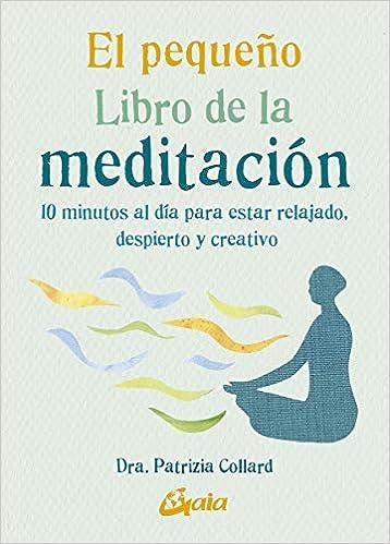 El pequeño libro de la meditación. 10 minutos al día para ...
