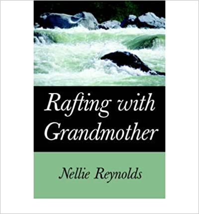 Book [ [ [ Rafting with Grandmother [ RAFTING WITH GRANDMOTHER ] By Reynolds, Nellie M ( Author )Jul-01-2004