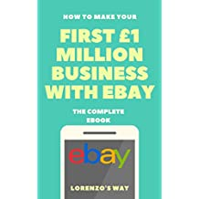 How to make Your First £1 Million Business With eBay - The Complete E-Book
