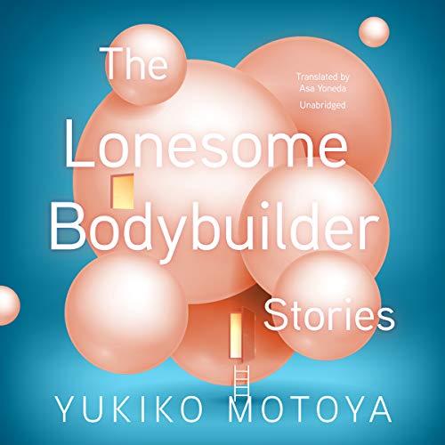 The Lonesome Bodybuilder: Stories