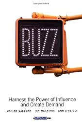 Buzz: Harness the Power of Influence and Create Demand: Harness the Principles of Influence and Create Demand (Brandweek S)