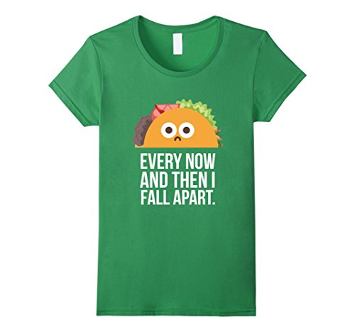 Womens Now And Then (Womens TACO TUESDAY Every now & then I fall apart funny taco shirt Medium Grass)