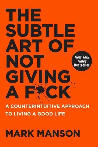 the-subtle-art-of-not-giving-a-fck-a-counterintuitive-approach-to-living-a-good-life