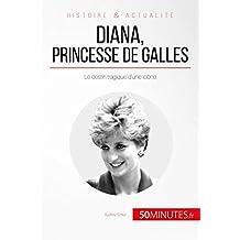 Diana, princesse de Galles: Le destin tragique d'une icône (Grandes Personnalités t. 42) (French Edition)