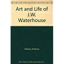 Art and Life of J.W. Waterhouse