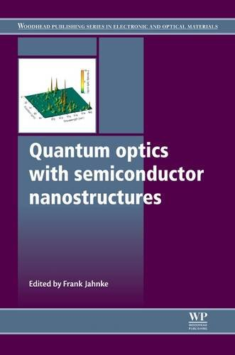 Quantum Optics with Semiconductor Nanostructures (Woodhead Publishing Series in Electronic and Optical Materials) Frank Jahnke