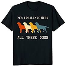 Dog Lover Shirt Retro Yes I Really Do Need All These Dogs