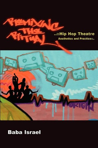 Remixing the Ritual: Hip Hop Theatre Aesthetics and Practice