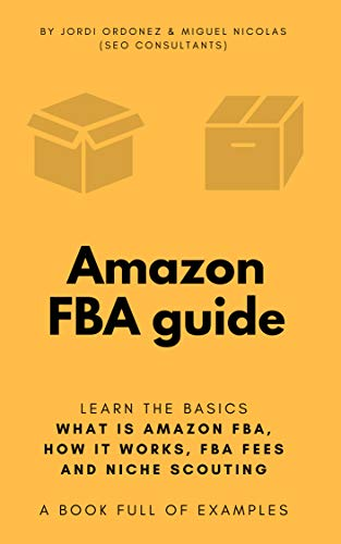 Amazon FBA guide: all you need to know to success on the Amazon FBA Business: A complete Amazon FBA guide. 50 pages featuring how to's, niche validation, Amazon FBA tools and 32 growth hacks by [Ordóñez Burgués, Jordi, Nicolás O'Shea, Miguel]
