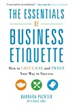 The Essentials of Business Etiquette: How to Greet, Eat, and Tweet Your Way to Success (Business Books)