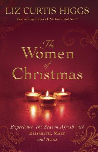 The Women of Christmas: Experience the Season Afresh with Elizabeth, Mary, and Anna (Wreath Ideas Fresh Christmas)