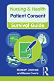 Nursing and Health Survival Guide : Patient Consent, Charnock, Elizabeth and Owens, Denise, 0273775170