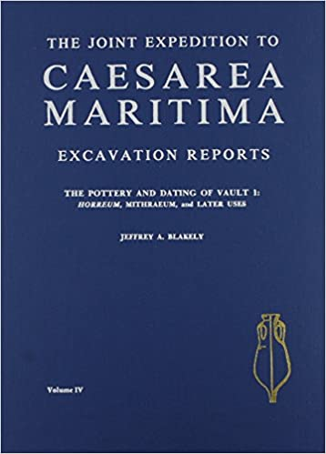 Caesarea Maritima: The Pottery and Dating of Vault One : Horreum, Mithraeum and Later Uses (Joint Expedition to Caesarea Maritima Excavation Reports)