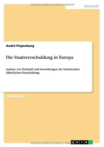 Die Staatsverschuldung in Europa: Analyse von Herkunft und Auswirkungen der bestehenden öffentlichen Verschuldung