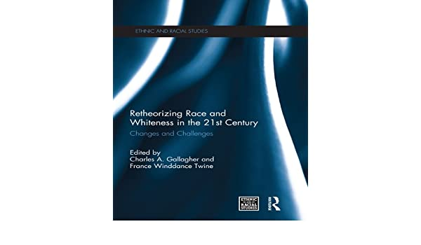 Retheorizing Race and Whiteness in the 21st Century: Changes