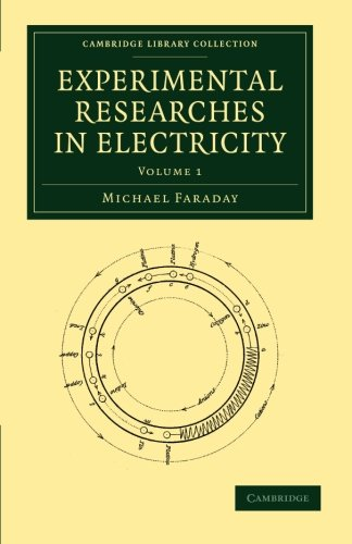 Experimental Researches in Electricity (Cambridge Library Collection - Physical  Sciences) (Volume 1)]()