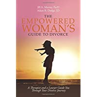 The Empowered Woman's Guide to Divorce: A Therapist and a Lawyer Guide You Through Your Divorce Journey