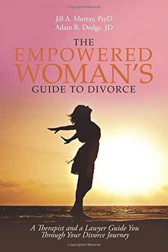 The Empowered Woman's Guide to Divorce: A Therapist and a Lawyer Guide You Through Your Divorce Journey by iUniverse