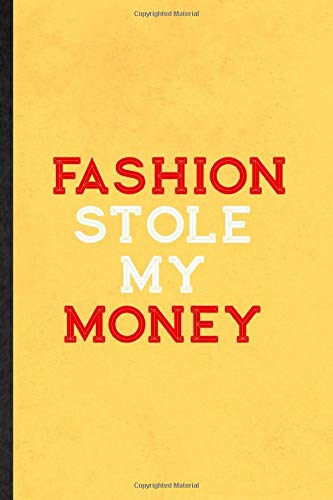Fashion Stole My Money Blank Funny Clothing Fashion Designer Lined Notebook Journal For Vogue Tailor Catwalk Inspirational Saying Unique Special Birthday Gift Idea Personal 6x9 110 Pages Classy Superb Practical Style Eli
