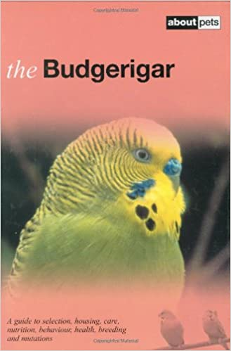 The Budgerigar: A Guide to Selection, Housing, Care