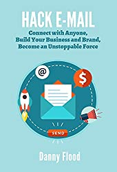 Hack E-mail: Email Outreach and Marketing Ideas Based on Sales Psychology (Hacks to Create a New Future Series Book 3)