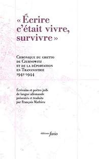 Ecrire c'était vivre, survivre : Chronique du ghetto de Czernowitz et le déportation en Transnistrie 1941-1944 par Rose Ausländer
