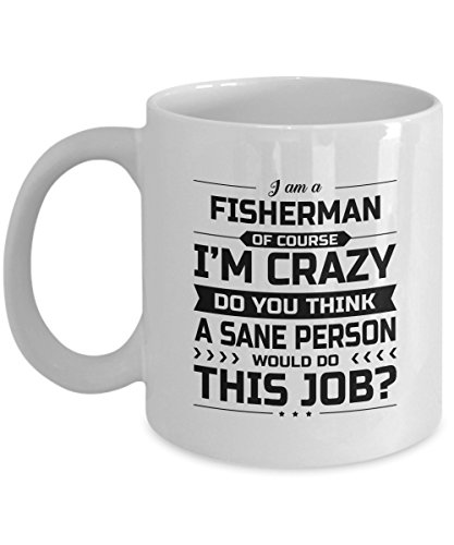 (Fisherman Mug - I'm Crazy Do You Think A Sane Person Would Do This Job - Funny Novelty Ceramic Coffee & Tea Cup Cool Gifts for Men or Women with Gift Box)