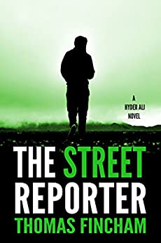 The Street Reporter (A Police Procedural Mystery Series of Crime and Suspense, Hyder Ali #5) by [Fincham, Thomas]