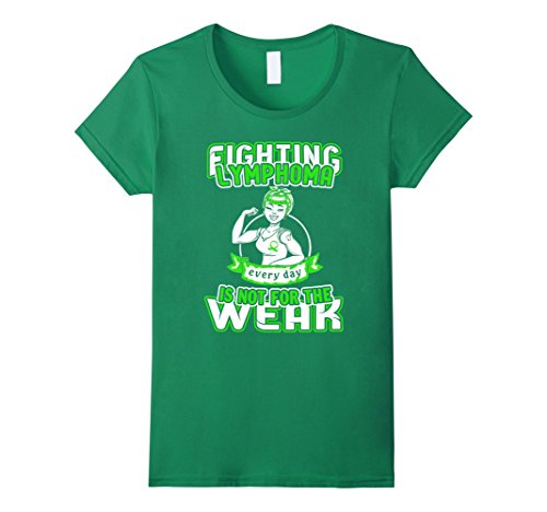 Women's Fighting Lymphoma Everyday is Not For The Weak Large Kelly Green