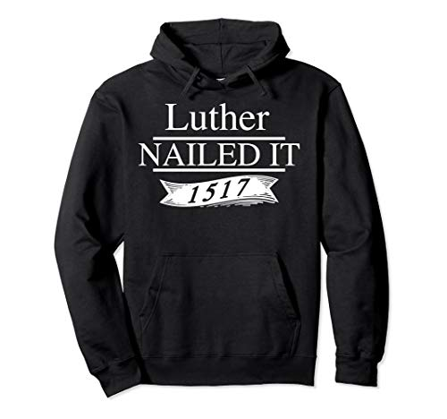 Cool Luther Nailed It 1517 - Cute Reformation Gift Hoodie (Apparel)