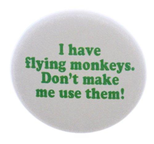 I have flying monkeys Don't make me use them! 1.25