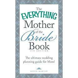 The Everything Mother of the Bride Book: The Ultimate Wedding Planning Guide for Mom! (Everything Series)
