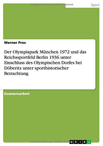 Download Der Olympiapark München 1972 und das Reichssportfeld Berlin 1936 unter Einschluss des Olympischen Dorfes bei Döberitz unter sporthistorischer Betrachtung (German Edition) PDF