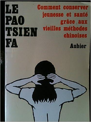 En ligne téléchargement Le Pao tsien fa, ou, Comment conserver jeunesse et santé grâce aux vieilles méthodes chinoises epub pdf