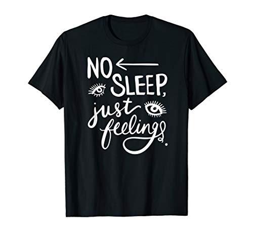Insomnia: No Sleep, Just Feelings Funny Sleepless Nights T-Shirt