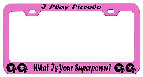(I PLAY PICCOLO WHAT IS YOUR SUPERPOWER Music Instruments Metal Pink License Tag Holder, License Plate Frame)