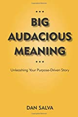 Big Audacious Meaning: Unleashing Your Purpose-Driven Story Paperback