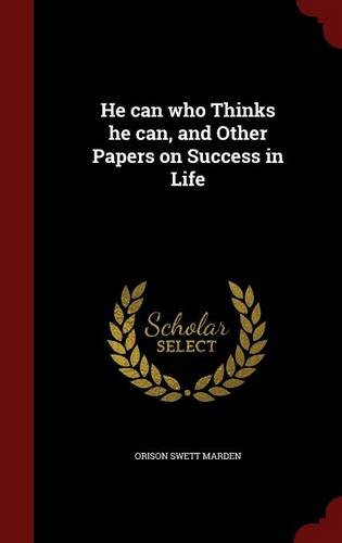 Read Online He can who Thinks he can, and Other Papers on Success in Life pdf
