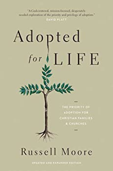 Adopted for Life (Updated and Expanded Edition): The Priority of Adoption for Christian Families and Churches by [Moore, Russell]