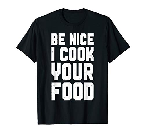 Funny Sous Chef, Be Nice I Cook Your Food, Kitchen T-Shirt (Best Way To Cook Scrapple)