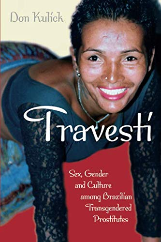 Travesti: Sex, Gender, and Culture among Brazilian Transgendered Prostitutes (Worlds of Desire: The Chicago Series on Sexuality, Gender, and Culture) (Best Prostitutes Of The World)