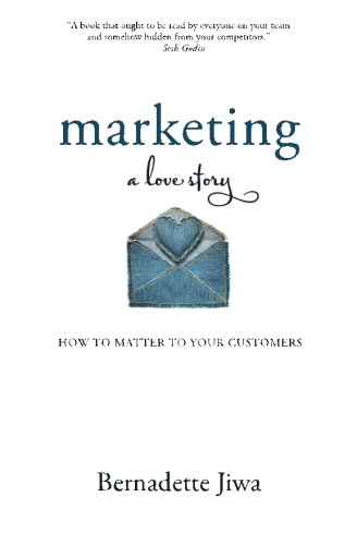 Marketing: A Love Story: How to Matter to Your Customers [Bernadette Jiwa] (Tapa Blanda)