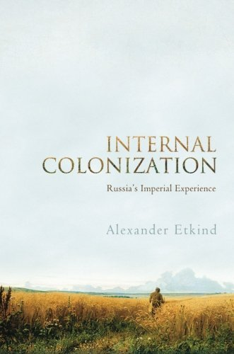 Internal Colonization: Russia's Imperial Experience by Alexander ...